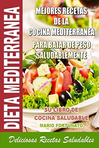 Dieta Mediterranea - Mejores Recetas de La Cocina Mediterranea Para Bajar de Peso Saludablemente: Su Libro de Cocina Saludable - Deliciosas Recetas Sa