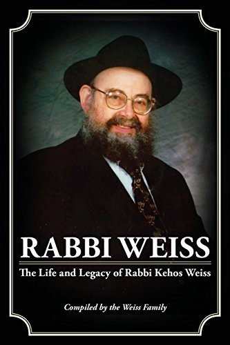 9781489584212: Rabbi Weiss: The Life and Legacy of Rabbi Kehos Weiss