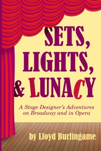 9781489587527: Sets, Lights, & Lunacy: A Stage Designer's Adventures on Broadway and in Opera