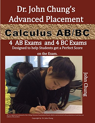 9781489588357: Dr. John Chung's Advanced Placement Calculus AB/BC: AP Calculus AB/BC designed to help Students get a Perfect Score. There are easy-to-follow worked-out solutions for every example in all topics.