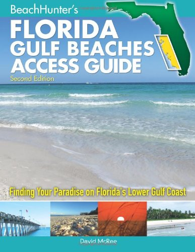 BeachHunter's Florida Gulf Beaches Access Guide: Finding Your Paradise on Florida's Lower...