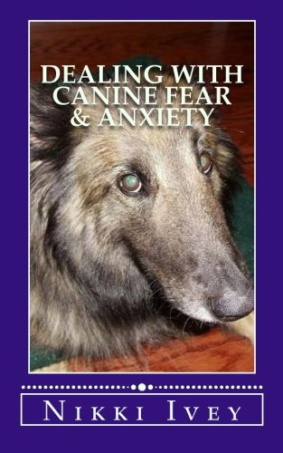 Dealing with Canine Fear & Anxiety: Ivey, Nikki