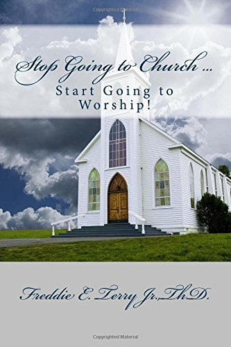 9781489592064: Stop Going to Church ... Start Going to Worship