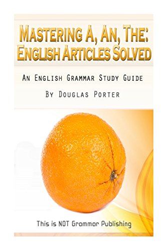 9781489594150: Mastering A, An, The - English Articles Solved: An English Grammar Study Guide [BLACK AND WHITE EDITION]: Volume 1 (This is NOT Grammar)