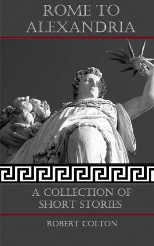 Rome To Alexandria: A Collection of Short Stories
