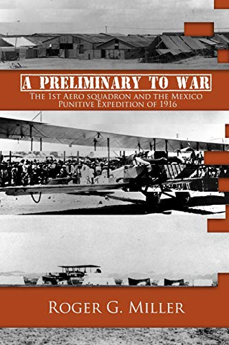 9781489599025: A Preliminary to War: The 1st Aero squadron and the Mexico Punitive Expedition of 1916