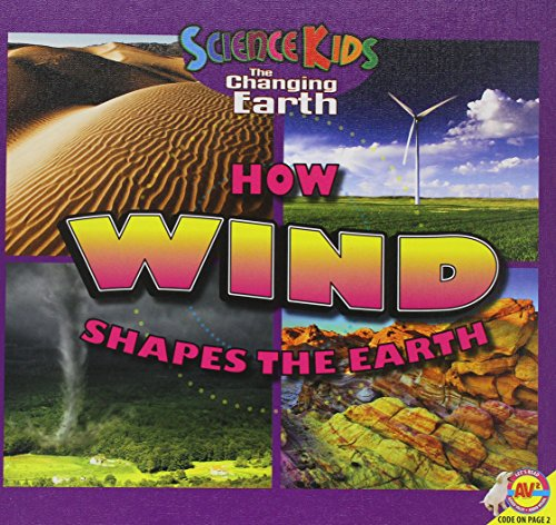How Wind Shapes the Earth (Science Kids: The Changing Earth): Megan Cuthbert