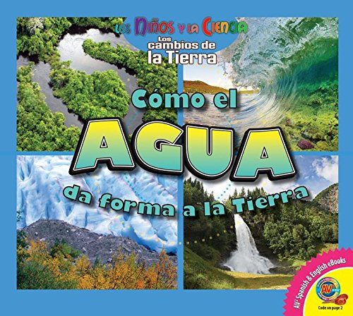 9781489627421: Cómo el agua da forma a la Tierra / How Water Shapes the Earth (Los niños y la ciencia: Los cambios de la Tierra / Science Kids: The Changing Earth) (Spanish Edition)