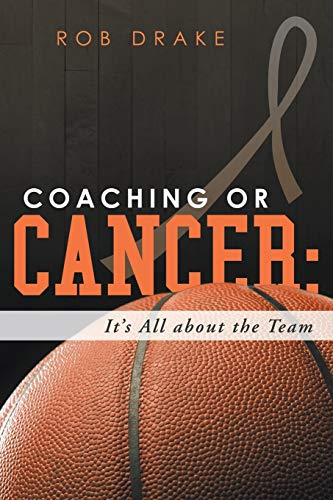 Coaching or Cancer: Its All About the Team: Drake, Rob