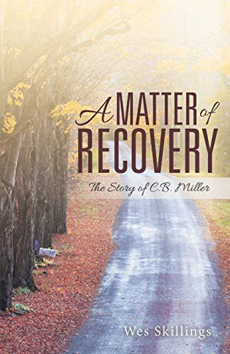 A Matter of Recovery: The Story of C.B. Miller: Skillings, Wes