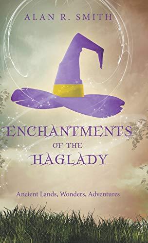 9781489712110: Enchantments of the Haglady: Ancient Lands, Wonders, Adventures
