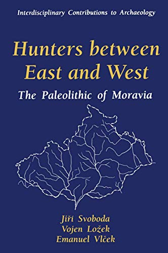 9781489902948: Hunters between East and West: The Paleolithic of Moravia (Interdisciplinary Contributions to Archaeology)