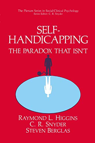 Self-Handicapping: The Paradox That Isn?t (The Springer Series in Social Clinical Psychology): ...