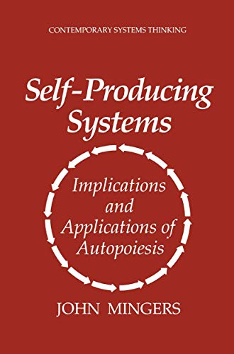 Self-Producing Systems. Implications and Applications of Autopoiesis: JOHN MINGERS