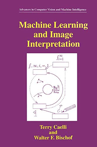 Machine Learning and Image Interpretation Advances in Computer Vision and Machine Intelligence: ...