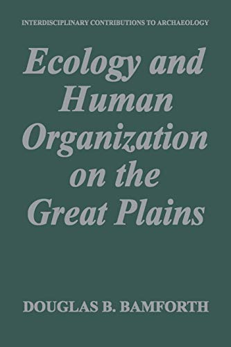 Ecology and Human Organization on the Great Plains (Interdisciplinary Contributions to Archaeology)...