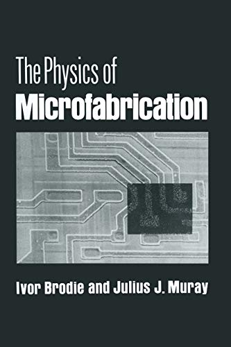 The Physics of Microfabrication: Ivor Brodie