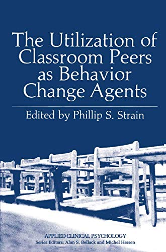 The Utilization of Classroom Peers as Behavior Change Agents: Phillip S. Strain