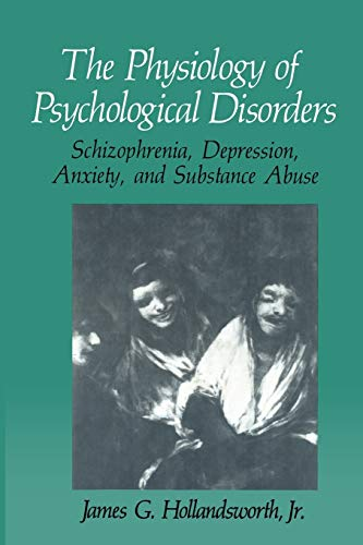 9781489935724: The Physiology of Psychological Disorders: Schizophrenia, Depression, Anxiety, and Substance Abuse (The Springer Series in Behavioral Psychophysiology and Medicine)