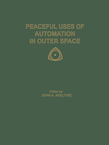 9781489962034: Peaceful Uses of Automation in Outer Space: Proceedings of the First IFAC Symposium on Automatic Control in the Peaceful Uses of Space, held June 21–24, 1965, in Stavanger, Norway
