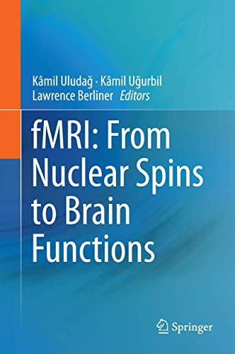 fMRI: From Nuclear Spins to Brain Functions (Biological Magnetic Resonance): Kamil Uludag, Kamil ...