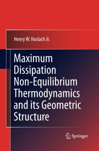 Maximum Dissipation Non-Equilibrium Thermodynamics and its Geometric Structure: HENRY W. HASLACH JR...
