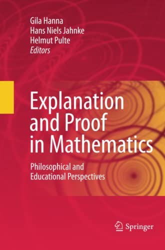 Explanation and Proof in Mathematics: Philosophical and Educational Perspectives: Springer