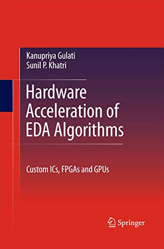 Hardware Acceleration of EDA Algorithms: Custom ICs,: Sunil P. Khatri,