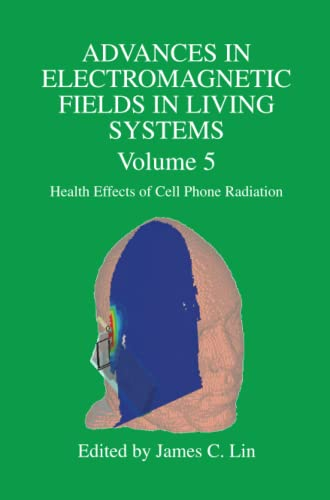 Advances in Electromagnetic Fields in Living Systems. Volume 5, Health Effects of Cell Phone ...