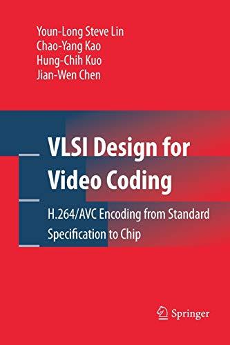 VLSI Design for Video Coding: H.264/AVC Encoding: Youn-Long Steve Lin,
