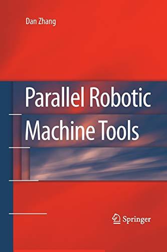 Parallel Robotic Machine Tools: DAN ZHANG