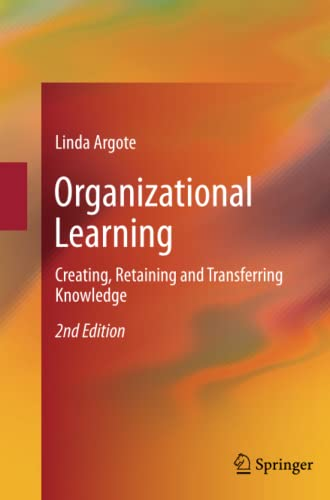 Organizational Learning: Creating, Retaining and Transferring Knowledge: Linda Argote