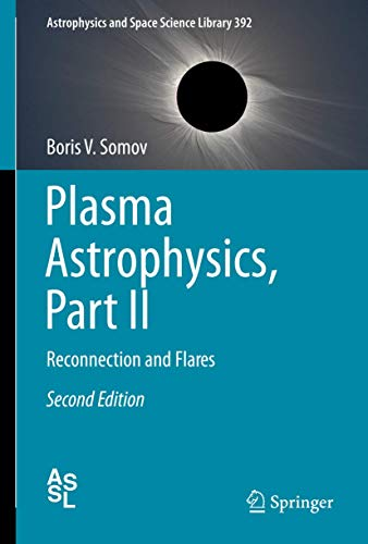 Plasma Astrophysics, Part II. Reconnection and Flares: BORIS V. SOMOV