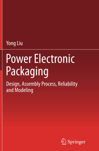 9781489987976: Power Electronic Packaging: Design, Assembly Process, Reliability and Modeling