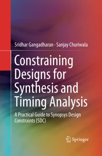 9781489989161: Constraining Designs for Synthesis and Timing Analysis: A Practical Guide to Synopsys Design Constraints (SDC)