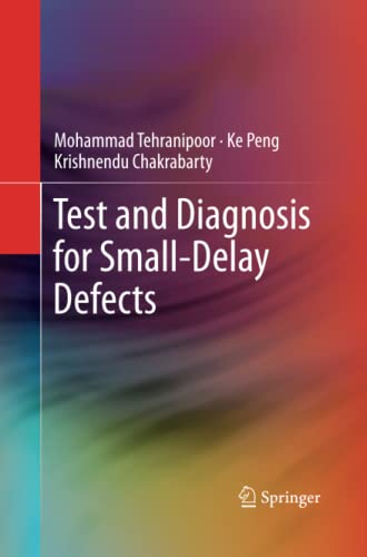 Test and Diagnosis for Small-Delay Defects: MOHAMMAD TEHRANIPOOR