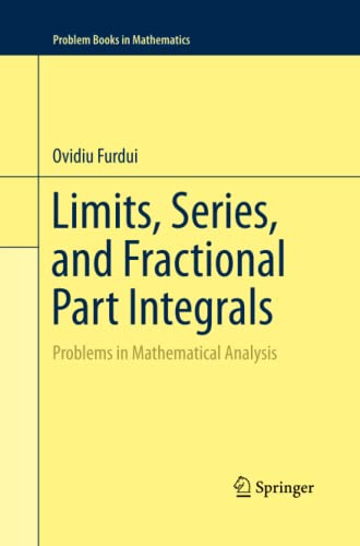 9781489992437: Limits, Series, and Fractional Part Integrals: Problems in Mathematical Analysis (Problem Books in Mathematics)