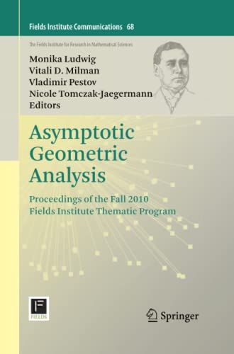 9781489993311: Asymptotic Geometric Analysis: Proceedings of the Fall 2010 Fields Institute Thematic Program (Fields Institute Communications)