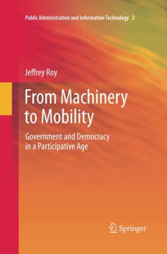 9781489994363: From Machinery to Mobility: Government and Democracy in a Participative Age (Public Administration and Information Technology)