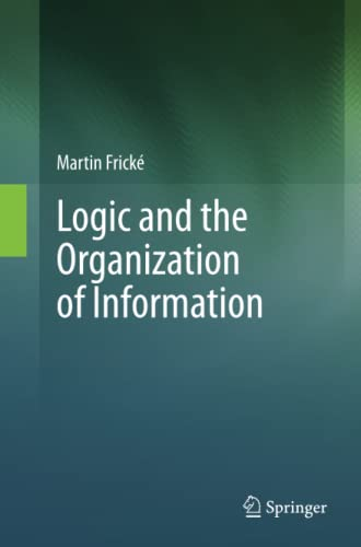 9781489994523: Logic and the Organization of Information