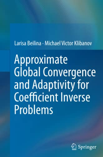 9781489995308: Approximate Global Convergence and Adaptivity for Coefficient Inverse Problems