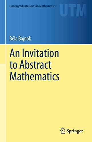 9781489995605: An Invitation to Abstract Mathematics (Undergraduate Texts in Mathematics)