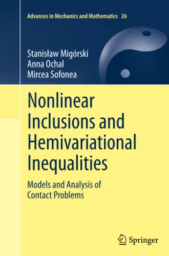 9781489995612: Nonlinear Inclusions and Hemivariational Inequalities: Models and Analysis of Contact Problems (Advances in Mechanics and Mathematics)