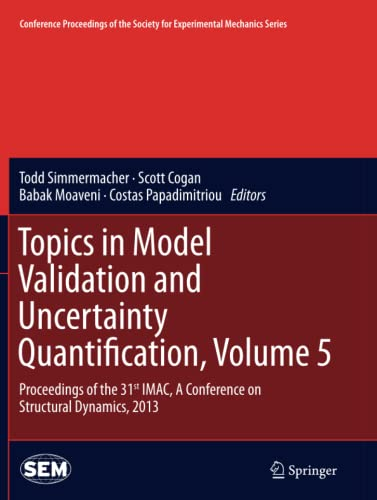 9781489996046: Topics in Model Validation and Uncertainty Quantification, Volume 5: Proceedings of the 31st IMAC, A Conference on Structural Dynamics, 2013 ... Society for Experimental Mechanics Series)