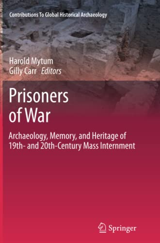 9781489996374: Prisoners of War: Archaeology, Memory, and Heritage of 19th- and 20th-Century Mass Internment (Contributions To Global Historical Archaeology)