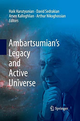 Ambartsumian's Legacy and Active Universe: HAIK HARUTYUNIAN