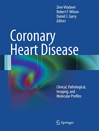 9781489998460: Coronary Heart Disease: Clinical, Pathological, Imaging, and Molecular Profiles
