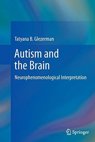 9781489998934: Autism and the Brain: Neurophenomenological Interpretation