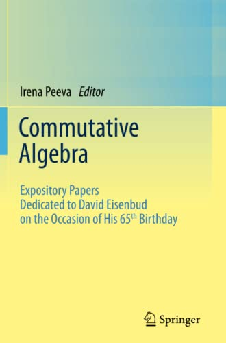 9781489999078: Commutative Algebra: Expository Papers Dedicated to David Eisenbud on the Occasion of His 65th Birthday