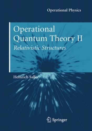 Operational Quantum Theory II: Relativistic Structures (Operational Physics): Heinrich Saller
